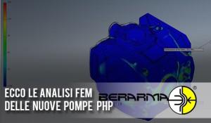 Ecco le analisi FEM delle nuove pompe PHP: guarda la gallery